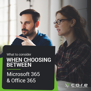 What to consider when choosing between Microsoft 365 and Office 365